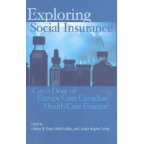 Exploring Social Insurance: Can a Dose of Europe Cure Canadian Health Care Finance? by Colleen Flood, 9781553392132