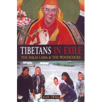 Tibetans in Exile: The Dalai Lama and the Woodcocks by Alan Twigg, 9781553800798