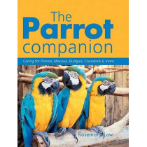 The Parrot Companion: Caring for Parrots, Macaws, Budgies, Cockatiels & More by Rosemary Low, 9781554071999