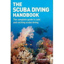 The Scuba Diving Handbook: The Complete Guide to Safe and Exciting Scuba Diving by John Bantin, 9781554072804