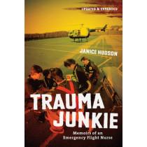 Trauma Junkie: Memoirs of an Emergency Flight Nurse by Janice Hudson, 9781554076147