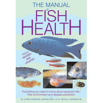 The Manual of Fish Health: Everything You Need to Know about Aquarium Fish, Their Environment and Disease Prevention by Chris Andrews, 9781554076918