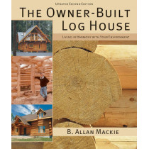 Owner-built Log House: Living in Harmony With Your Environment by B. Allan Mackie, 9781554077908