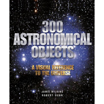 300 Astronomical Objects by Jamie Wilkins, 9781554078127