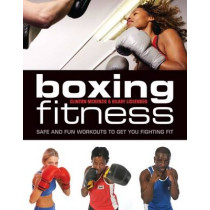 Boxing for Fitness: Safe and Fun Workouts to Get You Fighting Fit by Clinton McKenzie, 9781554079063