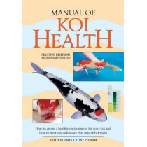 Manual of Koi Health: How to Create a Healthy Environment for Your Koi and How to Treat Any Sickness That May Afflict Them by Tony Pitham, 9781554079209