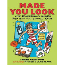 Made You Look: How Advertising Works and Why You Should Know by Shari Graydon, 9781554515608