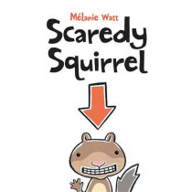 Scaredy Squirrel by Melanie Watt, 9781554530236