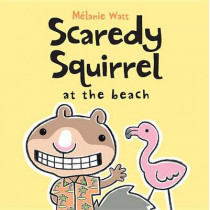 Scaredy Squirrel At The Beach by Melanie Watt, 9781554534623