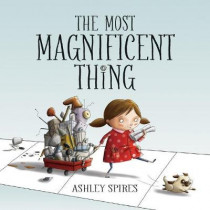 The Most Magnificent Thing by Ashley Spires, 9781554537044