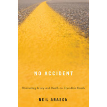 No Accident: Eliminating Injury and Death on Canadian Roads by Neil Arason, 9781554589630