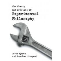 The Theory and Practice of Experimental Philosophy by Justin Sytsma, 9781554810086