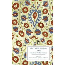 The Turkish Embassy Letters (1763) by Lady Mary Wortley Montagu, 9781554810420