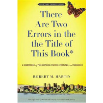 There Are Two Errors In The The Title of This Book: A Sourcebook of Philosophical Puzzles, Paradoxes, and Problems by Robert M. Martin, 9781554810536
