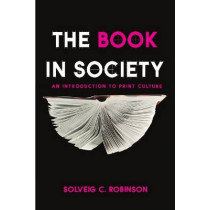 The Book in Society: An Introduction to Print Culture by Solveig Robinson, 9781554810741