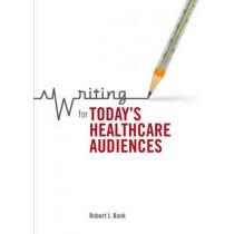 Writing for Today's Healthcare Audiences by Robert J. Bonk, 9781554811496