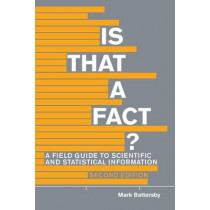 Is That A Fact?: A Field Guide to Statistical and Scientific Information by Mark Battersby, 9781554812448