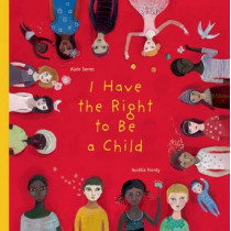 I Have the Right to Be a Child by Alain Serres, 9781554981496