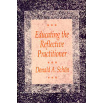 Educating the Reflective Practitioner: Toward a New Design for Teaching and Learning in the Professions by Donald A. Schon, 9781555422202