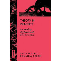 Theory in Practice: Increasing Professional Effectiveness by Chris Argyris, 9781555424466