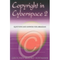 Copyright in Cyberspace: Questions and Answers for Librarians by Gretchen McCord Hoffmann, 9781555705176