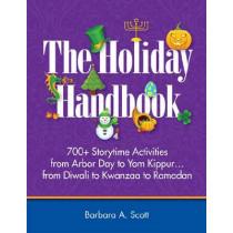 The Holiday Handbook: 700+ Storytime Activities from Arbor Day to Yom Kippur...from Diwali to Kwanzaa to Ramadan by Barbara Scott, 9781555707682