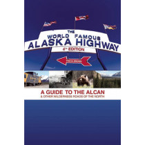 The World-Famous Alaska Highway: A Guide to the Alcan & Other Wilderness Roads of the North by Tricia Brown, 9781555917494