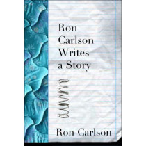 Ron Carlson Writes A Story by Ron Carlson, 9781555974770