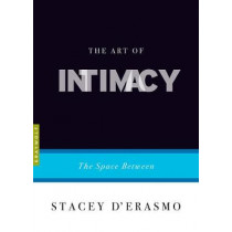 The Art Of Intimacy: The Space Between by Stacey D'Erasmo, 9781555976477