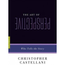 The Art Of Perspective: Who Tells the Story by Christopher Castellani, 9781555977269
