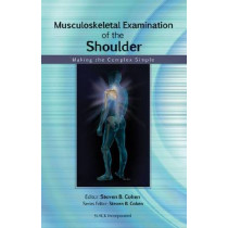 Musculoskeletal Examination of the Shoulder: Making the Complex Simple by Steven B. Cohen, 9781556429125