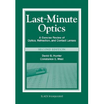 Last Minute Optics: A Concise Review of Optics, Refraction, and Contact Lenses by David G. Hunter, 9781556429279