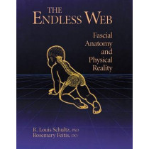Fascial Anatomy and Physical Reality by R. Louis Schultz, 9781556432286