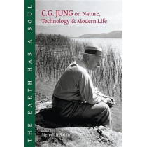 The Earth Has a Soul: C.G.Jung's Writings on Nature, Technology and Modern Life by C. G. Jung, 9781556433795
