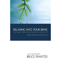 Relaxing Into Your Being by Bruce Kumar Frantzis, 9781556434075