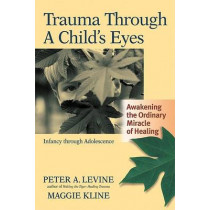 Trauma Through A Childs Eyes by Peter Levine, 9781556436307
