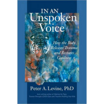 In An Unspoken Voice by Peter A. Levine, 9781556439438