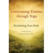 Overcoming Trauma Through Yoga: Reclaiming Your Body by David Emerson, 9781556439698