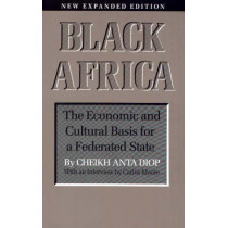 Black Africa: The Economic and Cultural Basis for a Federated State by Cheikh Anta Diop, 9781556520617