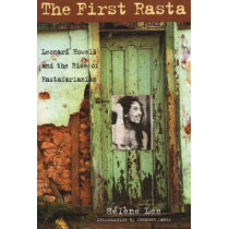 The First Rasta: Leonard Howell and the Rise of Rastafarianism by Helene Lee, 9781556525582