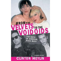 From the Velvets to the Voidoids: The Birth of American Punk Rock by Clinton Heylin, 9781556525759