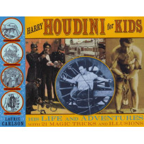 Harry Houdini for Kids: His Life and Adventures with 21 Magic Tricks and Illusions by Laurie Carlson, 9781556527821
