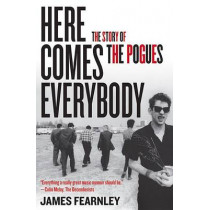 Here Comes Everybody: The Story of the Pogues by James Fearnley, 9781556529504