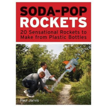 Soda-Pop Rockets: 20 Sensational Projects to Make from Plastic Bottles by Paul Jarvis, 9781556529603