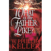 What Is the Father Like?: A Devotional Look at How God Cares for His Children by W. Phillip Keller, 9781556617225