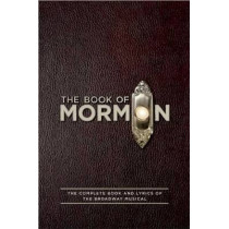 The Book of Mormon Script Book: The Complete Book and Lyrics of the Broadway Musical by Trey Parker, 9781557049933