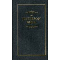 Jefferson Bible: The Life and Morals of Jesus of Nazareth by Thomas Jefferson, 9781557091840
