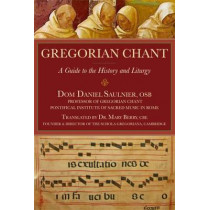 Gregorian Chant: A Complete Guide to the History and Liturgy by Daniel Saulnier, 9781557255549