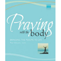 Praying With the Body: Bringing the Psalms to Life by Roy DeLeon, 9781557255891