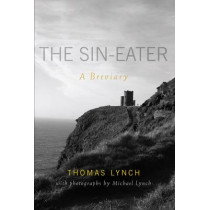 The Sin-eater: A Breviary by Thomas Lynch, 9781557258724
